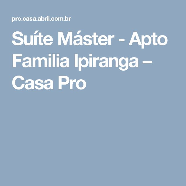 Suíte Máster - Apto Familia Ipiranga – Casa Pro