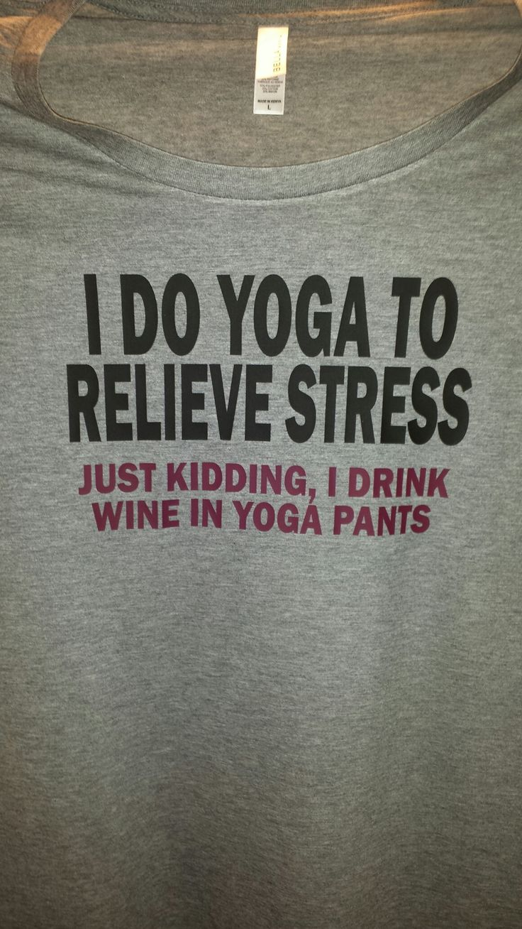 I do yoga to relieve stress, Just kidding I drink wine in yoga pants t-shirt Super funny (and true) t-shirt! This is printed on a women's Missy Fit t-shirt.