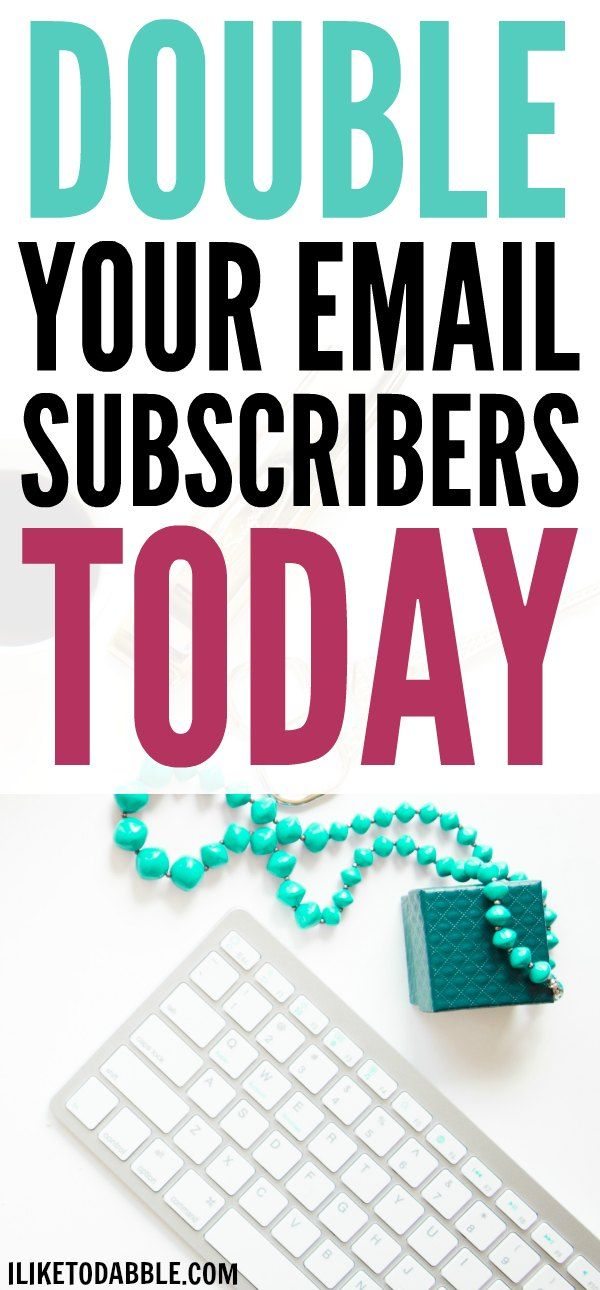 Grow your email subscriber list by 100%. Double your email subscribers. How to start an email list. Boost your blog. Blog tips and tools. Make money blogging. Grow yor blog audience.