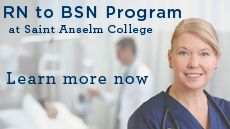 Saint Anselm College's RN to BSN Degree Program offers registered nurses, who hold an associate's degree, a flexible and affordable way to earn a bachelor's of science in nursing (BSN). The program is a hybrid format that is online as well as on-campus and in-person.