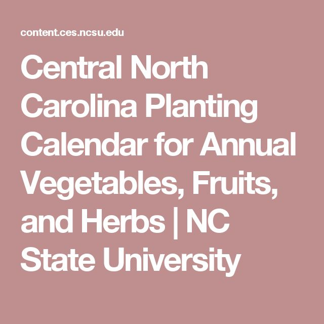 Central North Carolina Planting Calendar for Annual Vegetables, Fruits, and Herbs | NC State University