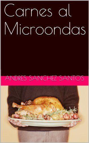 Carnes al Microondas (El Gran Desconocido de la Cocina) de Andres  Sanchez Santos, http://www.amazon.es/dp/B00EX86HHA/ref=cm_sw_r_pi_dp_8SkVsb00QN3Q8