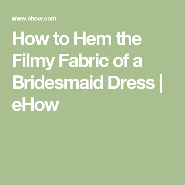 How to Hem the Filmy Fabric of a Bridesmaid Dress | eHow