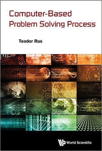 RUS, Teodor. Computer-Based Problem Solving Process [en línea].Singapur: World Scientific, 2015. Accesos ilimitados. Disponible en: Libros Electrónicos, Knovel. ISBN 978-9-81466-373-1