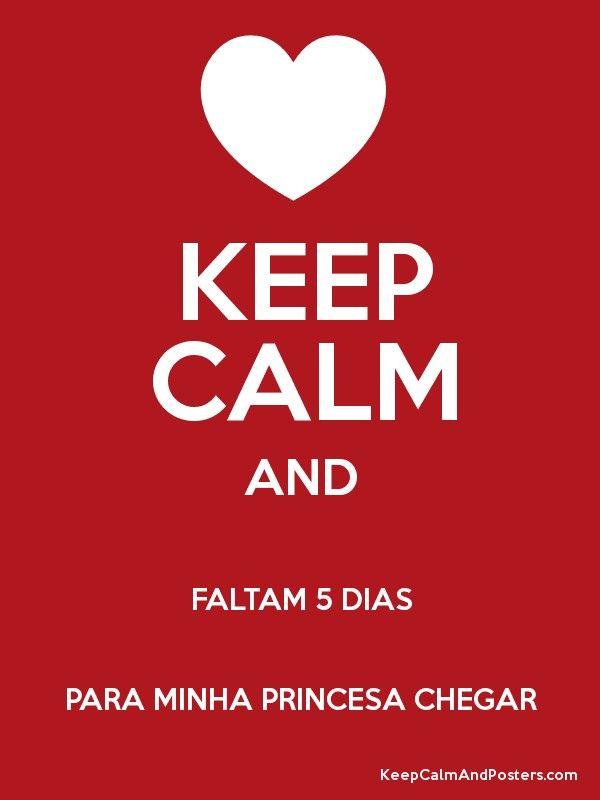 Keep Calm And Faltam 5 Dias Para Minha Princesa Eloah Chegar