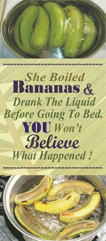 She Boiled Bananas And Drank The Liquid Before Going To Bed. You Won't Believe What Happened !! - Read & Repin Follow Us