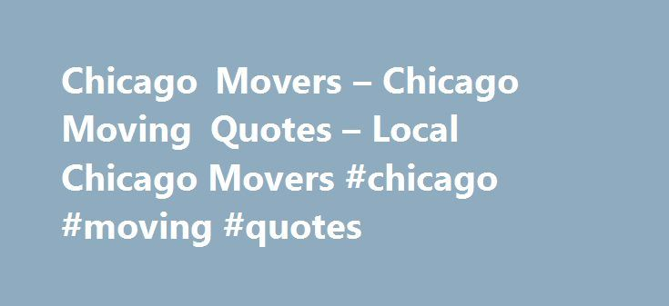 Chicago Movers – Chicago Moving Quotes – Local Chicago Movers #chicago #moving #quotes http://spain.remmont.com/chicago-movers-chicago-moving-quotes-local-chicago-movers-chicago-moving-quotes/  # Chicago Cicero Oak Park Berwyn Forest Park River Forest Elmwood Park Lincolnwood Lyons Chicago Movers Free Moving Quotes Chicago Movers provides you with free quotes that can save up to 65% on the cost of movers. How? By finding the best rates in the moving business from professional movers in your…