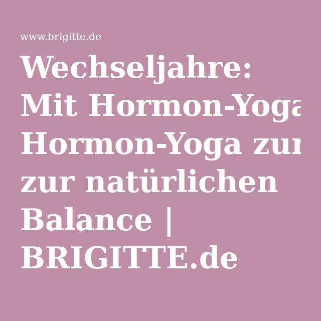 Wechseljahre: Mit Hormon-Yoga zur natürlichen Balance | BRIGITTE.de