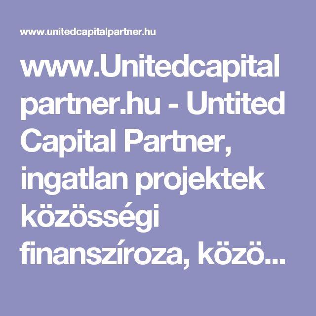 www.Unitedcapitalpartner.hu - Untited Capital Partner,  ingatlan projektek közösségi finanszíroza, közösségi finanszírozás, Crowdfunding