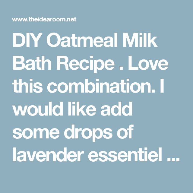 DIY Oatmeal Milk Bath Recipe . Love this combination. I would  like add some drops  of  lavender essentiel oil some apricot.  kernel powder. It's a good body exfoliant💜💜💜