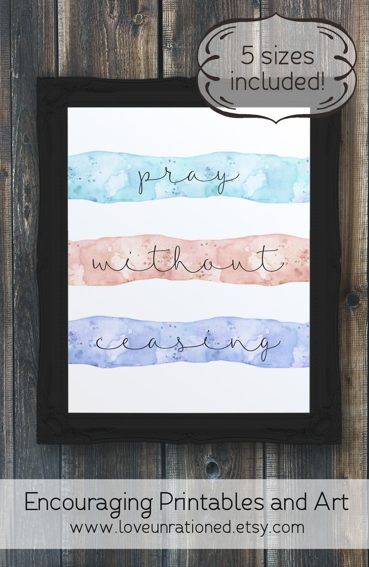 Pray without ceasing. Pretty watercolor Bible verse printable helps keep you focused on prayer and the One who can make things happen. Includes 5 sizes so you can print 8x10 up to poster sized prints.