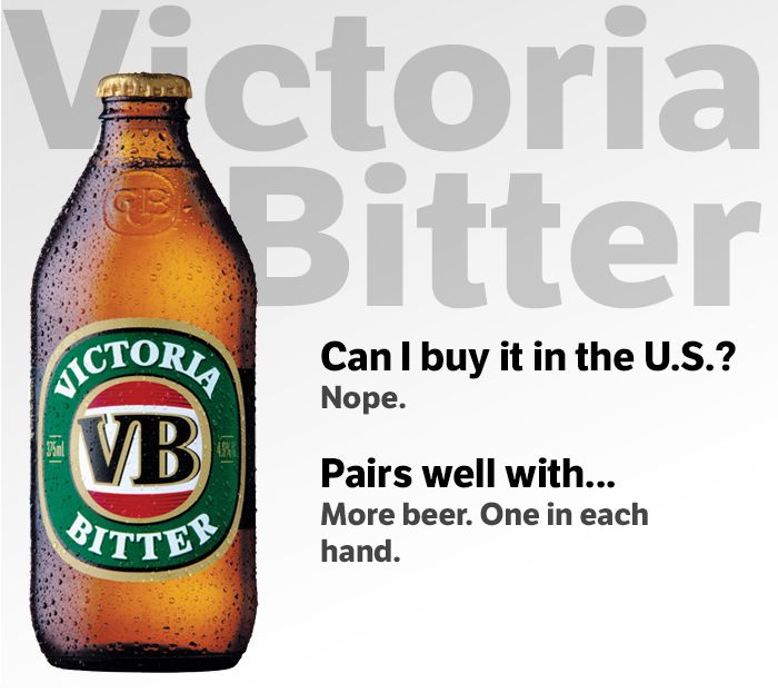 """Australia - Victoria Bitter : As best as we can tell, Australia doesn't really have a """"thing"""" when it comes to drink culture, but Aussies definitely love their beer. And although Foster's might be """"Australian for beer,"""" good old Victoria Bitter (or VB as it's known) takes the cake as the most beloved and best-selling domestic brew.   www.dribblingman.com"""