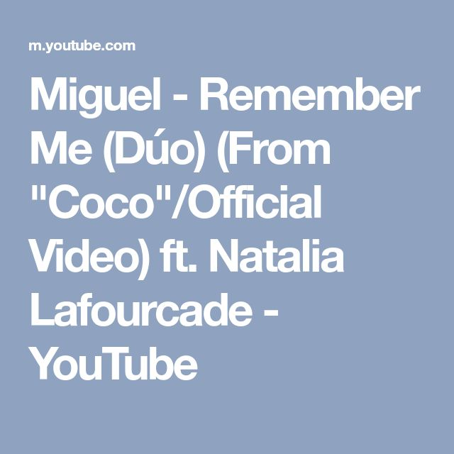 """Miguel - Remember Me (Dúo) (From """"Coco""""/Official Video) ft. Natalia Lafourcade - YouTube"""