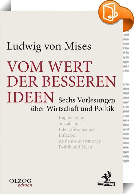 Vom Wert der besseren Ideen    :  »Wie klar und eindeutig sich doch die Mises&#… – Jürgen Reitz