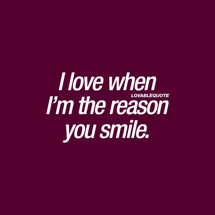I love when I'm the reason you smile. ❤ One of the BEST feelings in the world! ❤ #youandme #quote