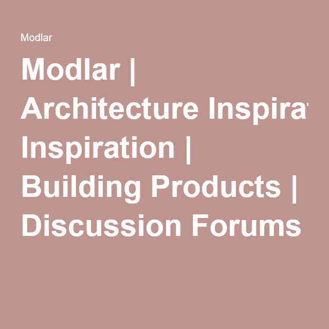 Modlar | Architecture Inspiration | Building Products | Discussion Forums
