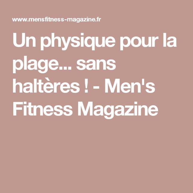 Un physique pour la plage... sans haltères ! - Men's Fitness Magazine