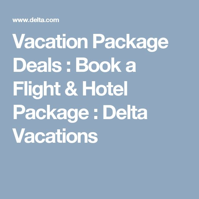 Vacation Package Deals : Book a Flight & Hotel Package : Delta Vacations