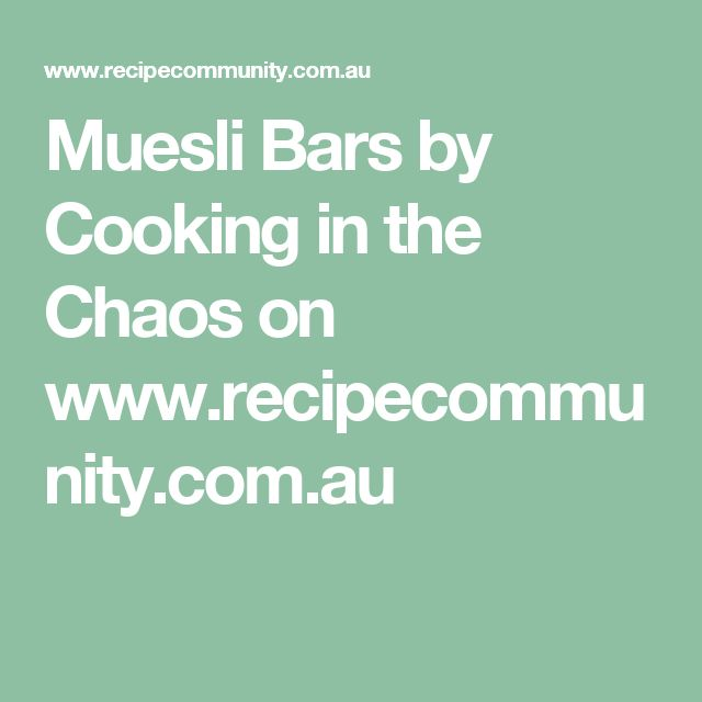 Muesli Bars  by Cooking in the Chaos on www.recipecommunity.com.au