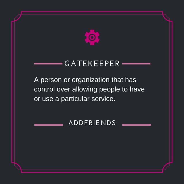 GATEKEEPER A person or organization that has control over allowing people to have or use a particular service  #gatekeeper #addwords #word