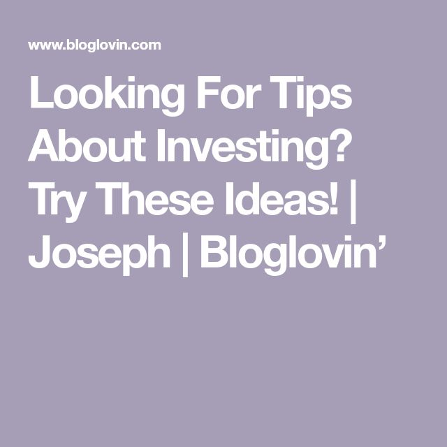 Looking For Tips About Investing? Try These Ideas! | Joseph | Bloglovin'