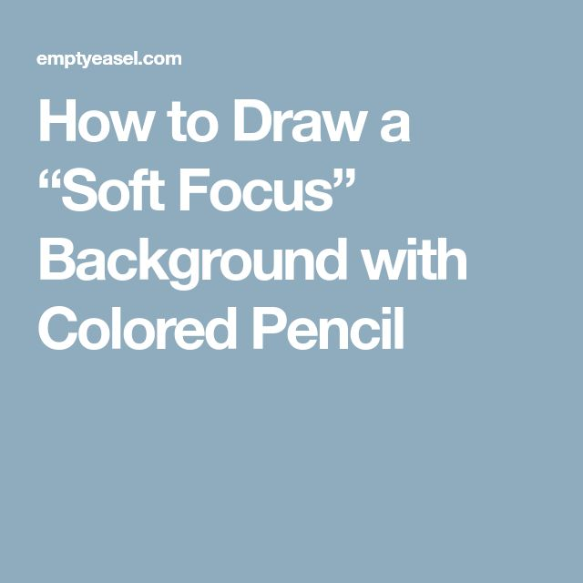 "How to Draw a ""Soft Focus"" Background with Colored Pencil"
