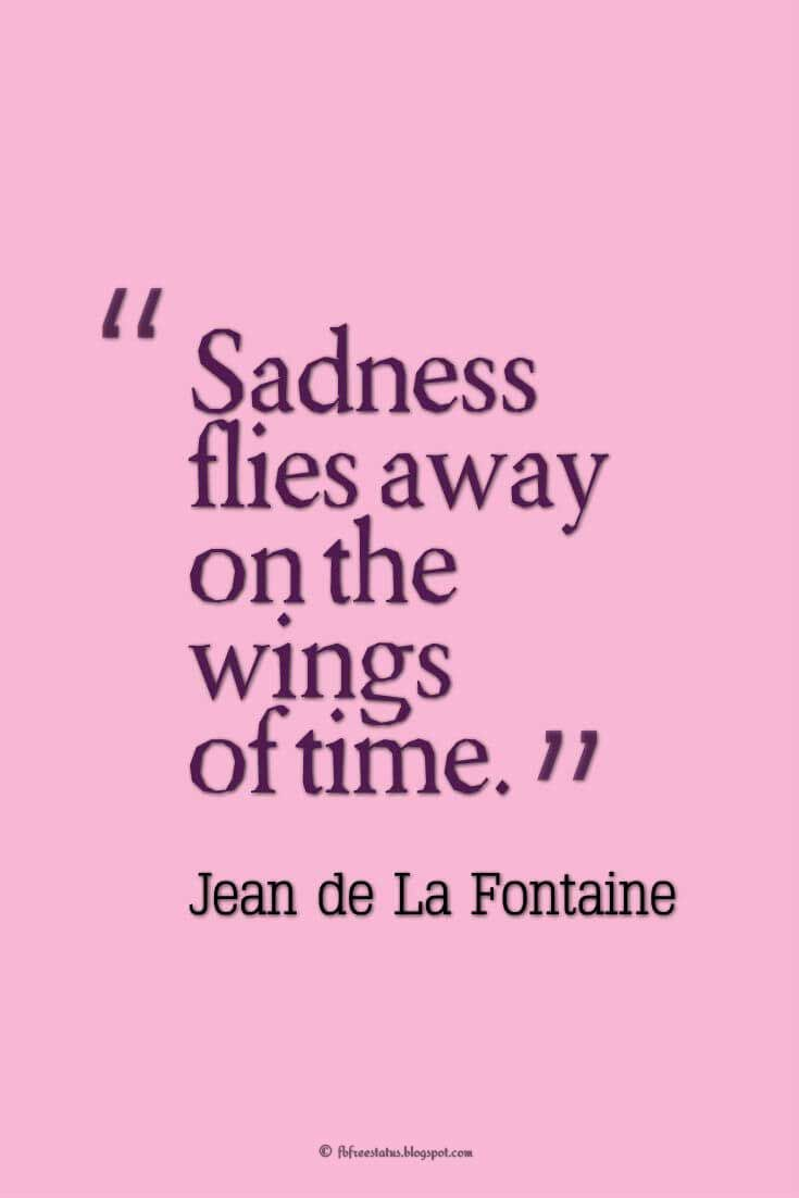 sadness flies away on the wingh of time, - jean de la fontaine, quotes about heartbroken