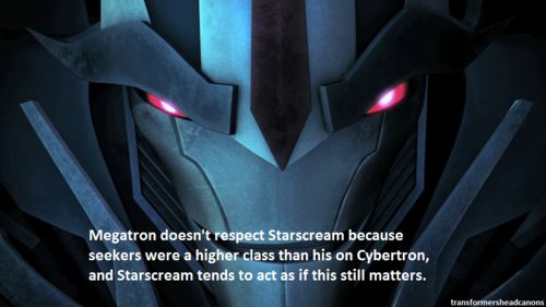 Starscream was a Seeker. Megatron was a gladiator. Gladiators were the lowest of the low, and the Seekers were held in high esteem.
