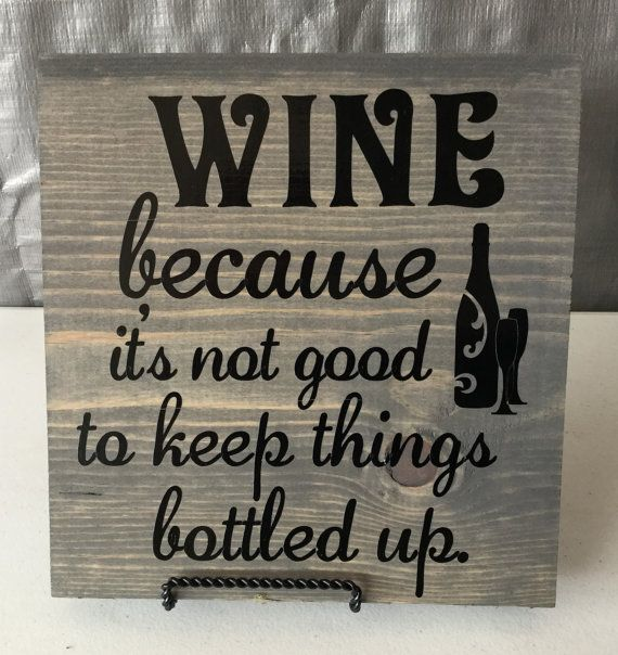Stained grey wooden sign WINE because its not good to keep things bottled up. Available in several color options. Sign is approximately 9x9