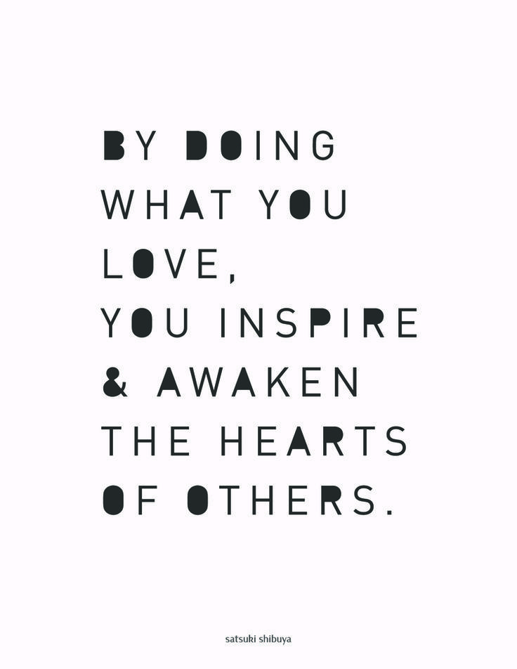 doing what we love inspires others
