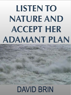 Listen to Nature and Accept Her Adamant Plan