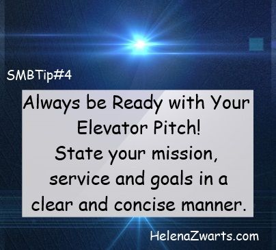 Always be ready with your elevator pitch! State your mission, service and goals in a clear and concise manner
