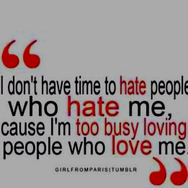 "I don't ""hate"" anyone,  but I am indifferent towards some. To feel hatred toward someone means you once had any feelings/emotion toward them. And to the person who comes to my mind when I read this, you know who you are.... You can now feel free to stop stalking my boards. You're too old for this kind behavior. Please, honey, grow up and move on with your ""life"". <3"