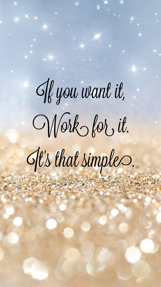 If you want it, work for it! It's that simple!#justdoit #quote #motivation #background #iphone5 #glitter #diamonds