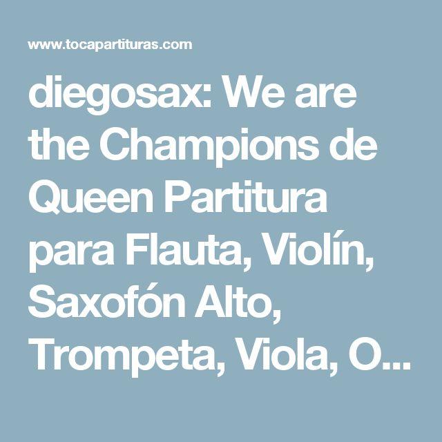 diegosax: We are the Champions de Queen Partitura para Flauta, Violín, Saxofón Alto, Trompeta, Viola, Oboe, Clarinete, Saxo Tenor, Soprano, Trombón, Fliscorno, Violonchelo, Fagot, Barítono, Trompa, Tuba y Corno Inglés