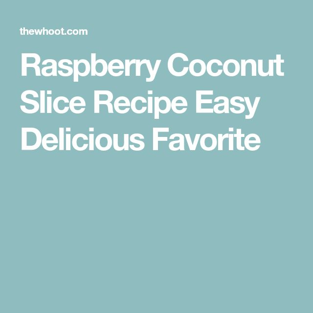 Raspberry Coconut Slice Recipe Easy Delicious Favorite