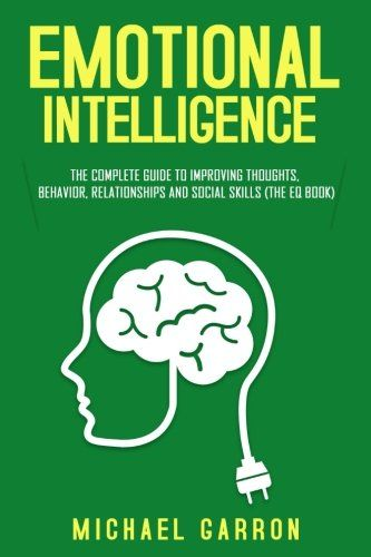 Emotional Intelligence: The Complete Guide to Improving