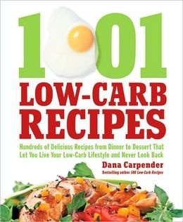 BARNES & NOBLE | 1001 Low-Carb Recipes: Hundreds of Delicious Recipes from Dinner to Dessert That Let You Live Your Low-Carb Lifestyle and Never Look Back by Dana Carpender | NOOK Book (eBook), Paperback