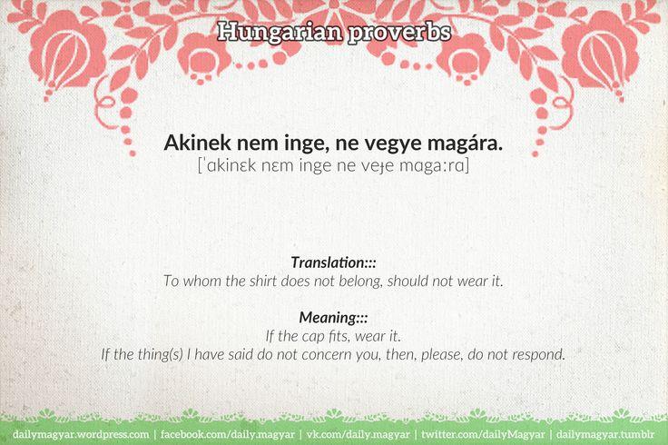 Akinek nem inge, ne vegye magára. https://dailymagyar.wordpress.com/2014/08/25/hungarian-proverbs-32/ #Hungarian #language #proverbs #magyar