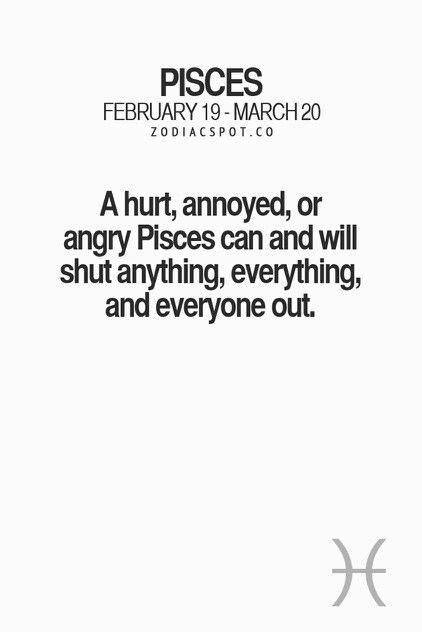 "Pisces:  ""#Pisces ~ A hurt, annoyed, or angry Pisces can and will shut anything, everything, and everyone out."""