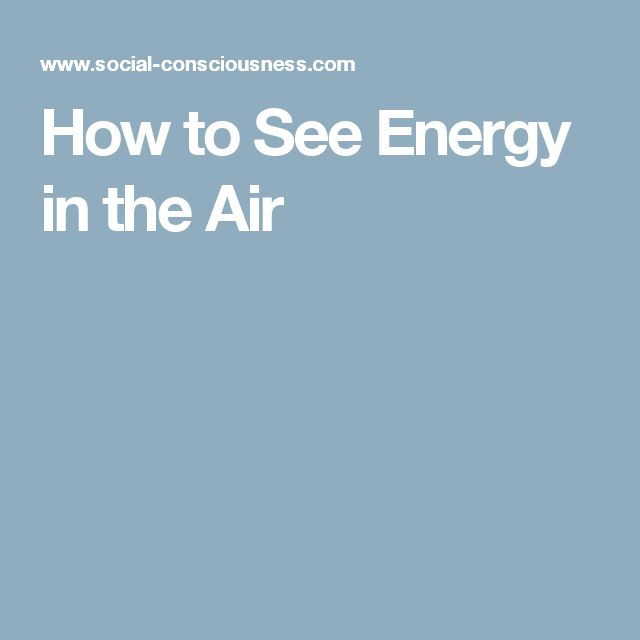 How to See Energy in the Air