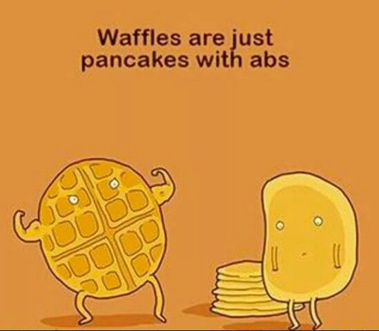 Hmm still like pancakes even if waffles are pancakes with abs lol