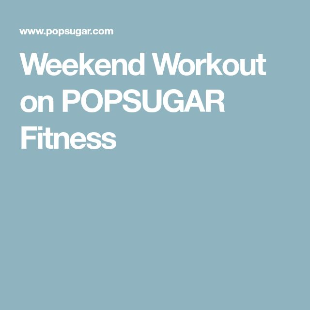 Weekend Workout on POPSUGAR Fitness
