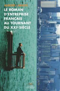 Le roman d'entreprise français au tournant du XXIe siècle /  Labadie, Aurore (auteur) http://bu.univ-angers.fr/rechercher/description?notice=000887987