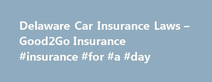 Delaware Car Insurance Laws – Good2Go Insurance #insurance #for #a #day http://remmont.com/delaware-car-insurance-laws-good2go-insurance-insurance-for-a-day/  #inexpensive auto insurance # Delaware Car Insurance Good2Go Auto Insurance wants you to get the Delaware car insurance coverage you need to get on the road fast. But before you buy insurance from Good2Go, it's important to know Delaware's minimum coverage auto insurance laws so you can make sure you're meeting the legal requirements…