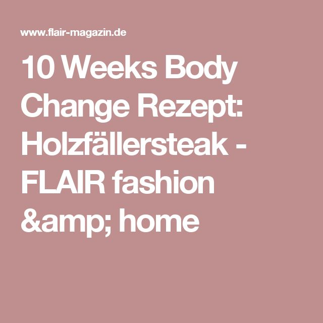 10 Weeks Body Change Rezept: Holzfällersteak - FLAIR fashion & home