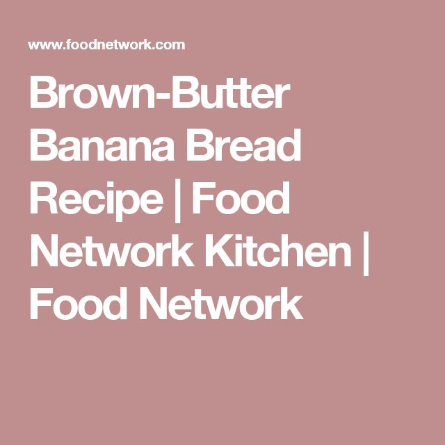 Brown-Butter Banana Bread Recipe | Food Network Kitchen | Food Network