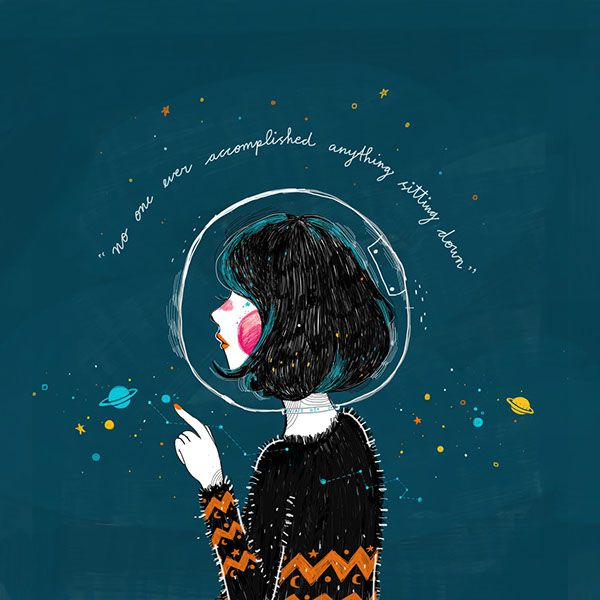"""""""... No one ever accomplished anything sitting down""""   A quote by Chris Hadfield, a canadian astronaut, from his book """"An Astronaut's Guide to Life on Earth""""  Illustration by kathrin Jonesta on Behance"""