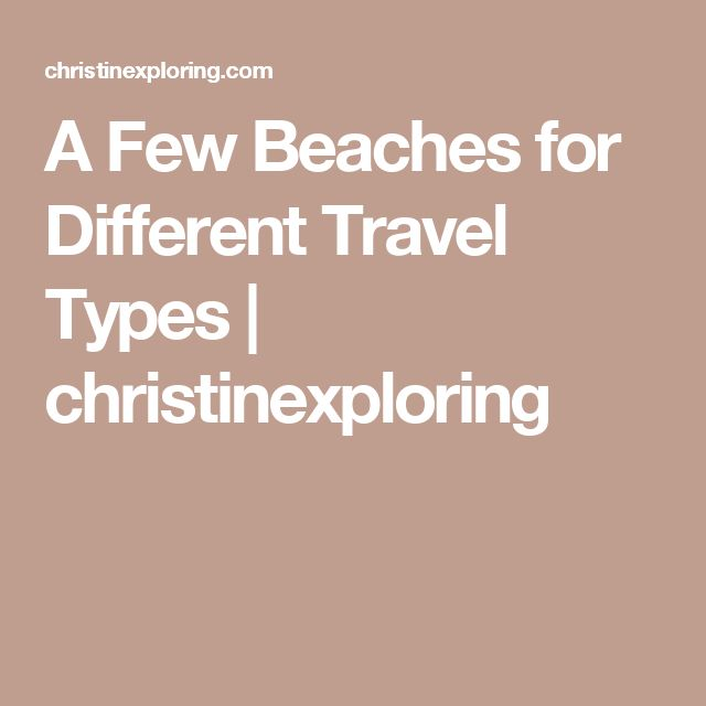 A Few Beaches for Different Travel Types | christinexploring