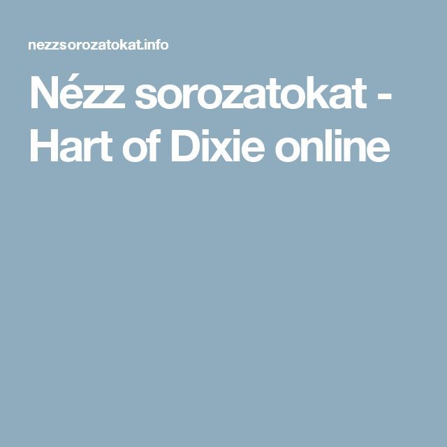 Nézz sorozatokat - Hart of Dixie online